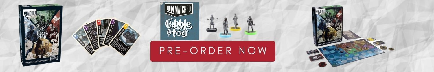 Unmatched Cobble & Fogg Pre-order Banner